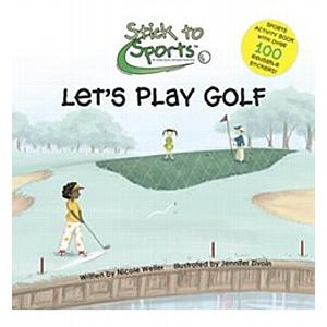 Stick to Sports:  Let's Play Golf - a children's book by Nicole Weller